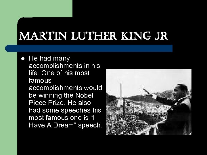 Martin Luther King Jr l He had many accomplishments in his life. One of