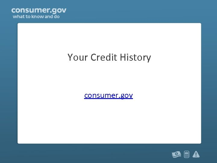 Your Credit History consumer. gov