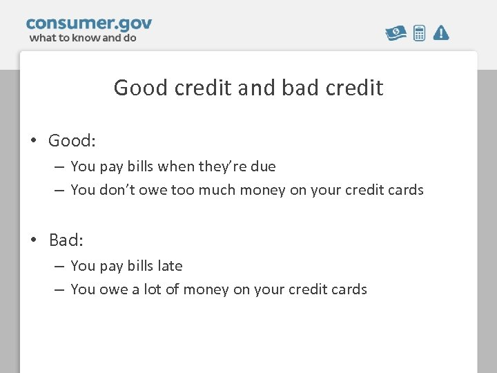 Good credit and bad credit • Good: – You pay bills when they're due