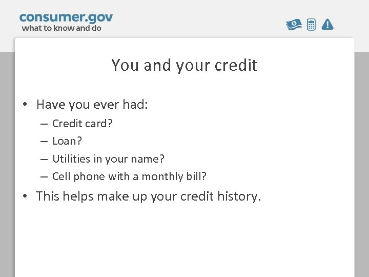 You and your credit • Have you ever had: – – Credit card? Loan?