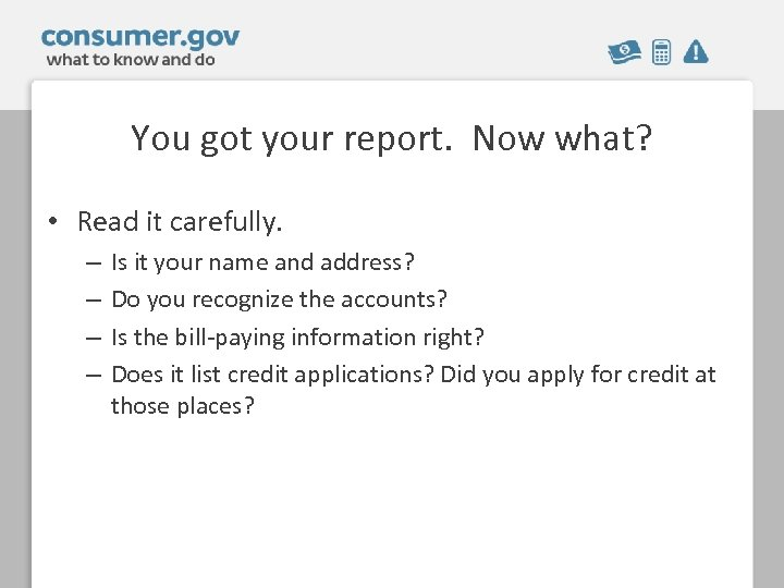You got your report. Now what? • Read it carefully. – – Is it