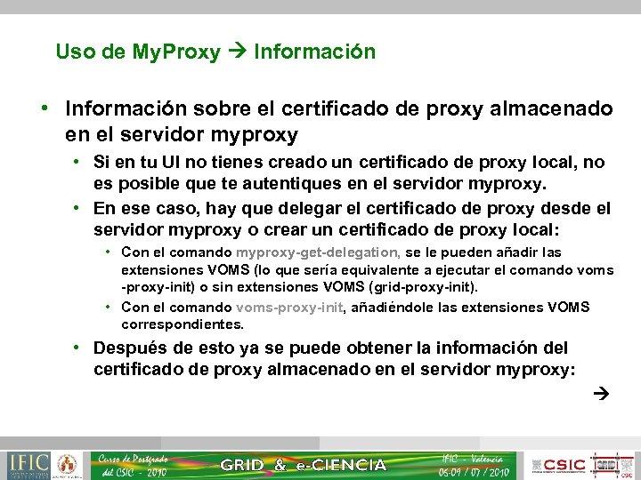 Uso de My. Proxy Información • Información sobre el certificado de proxy almacenado en