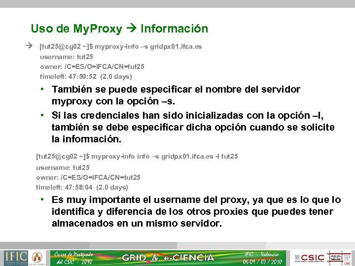 Uso de My. Proxy Información [tut 25@cg 02 ~]$ myproxy-info –s gridpx 01. ifca.