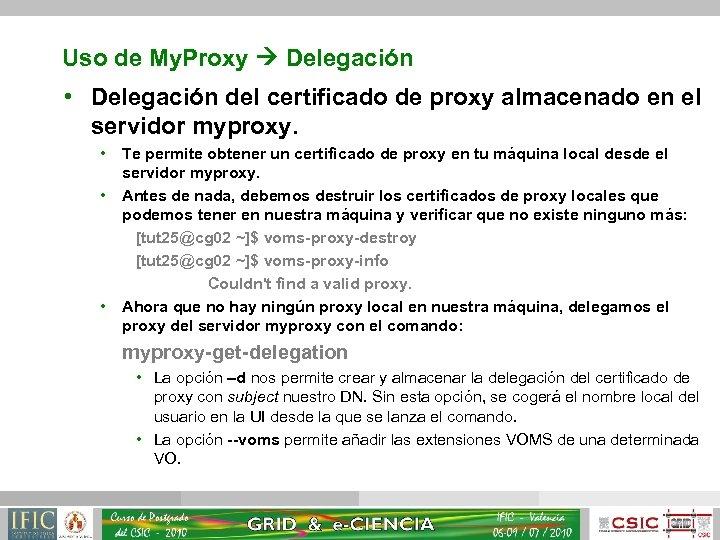 Uso de My. Proxy Delegación • Delegación del certificado de proxy almacenado en el