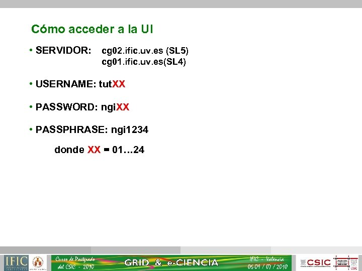 Cómo acceder a la UI • SERVIDOR: cg 02. ific. uv. es (SL 5)