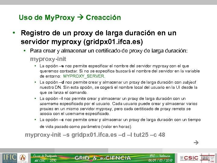 Uso de My. Proxy Creacción • Registro de un proxy de larga duración en