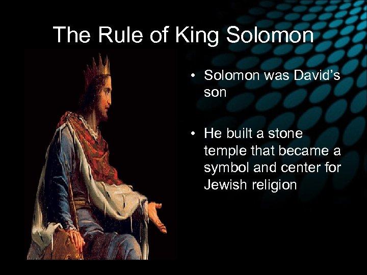 The Rule of King Solomon • Solomon was David's son • He built a