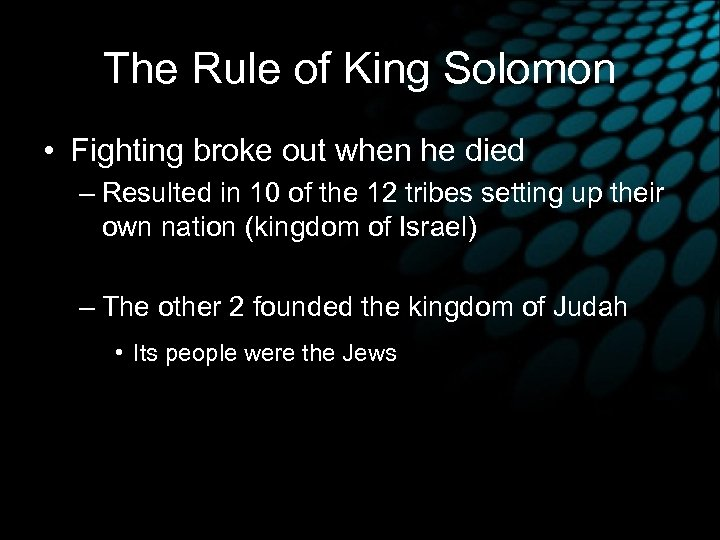 The Rule of King Solomon • Fighting broke out when he died – Resulted