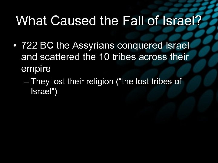 What Caused the Fall of Israel? • 722 BC the Assyrians conquered Israel and