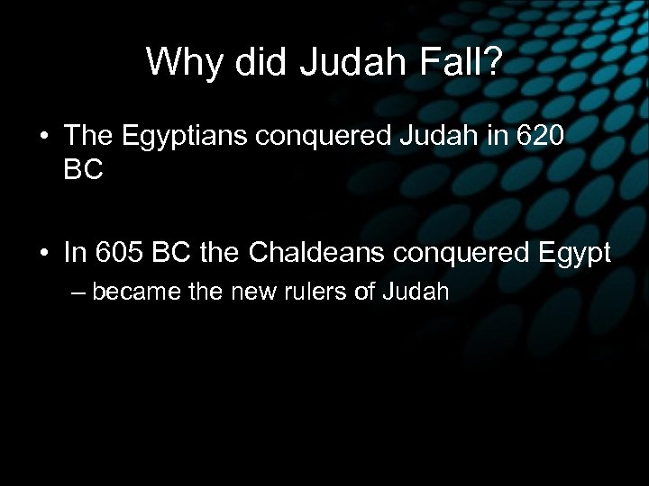 Why did Judah Fall? • The Egyptians conquered Judah in 620 BC • In