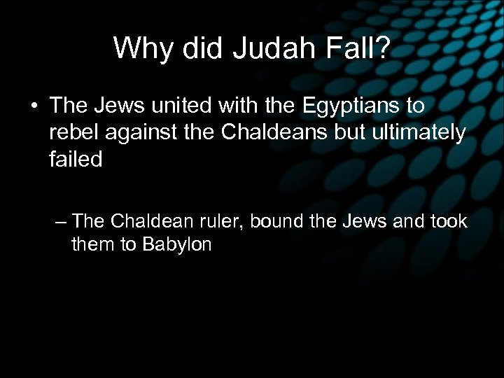 Why did Judah Fall? • The Jews united with the Egyptians to rebel against