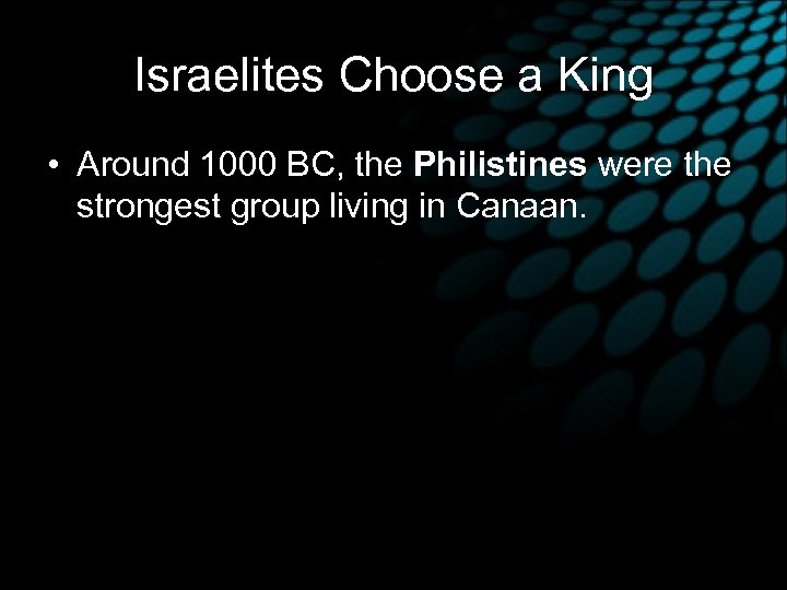 Israelites Choose a King • Around 1000 BC, the Philistines were the strongest group