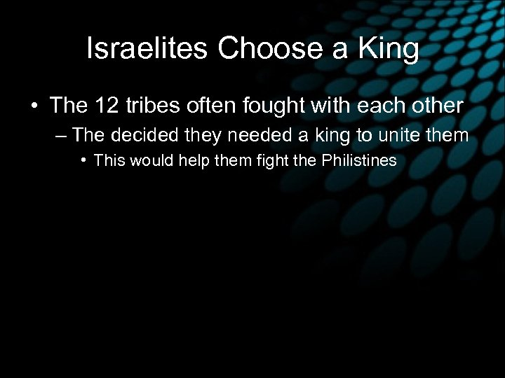Israelites Choose a King • The 12 tribes often fought with each other –