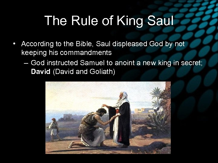 The Rule of King Saul • According to the Bible, Saul displeased God by