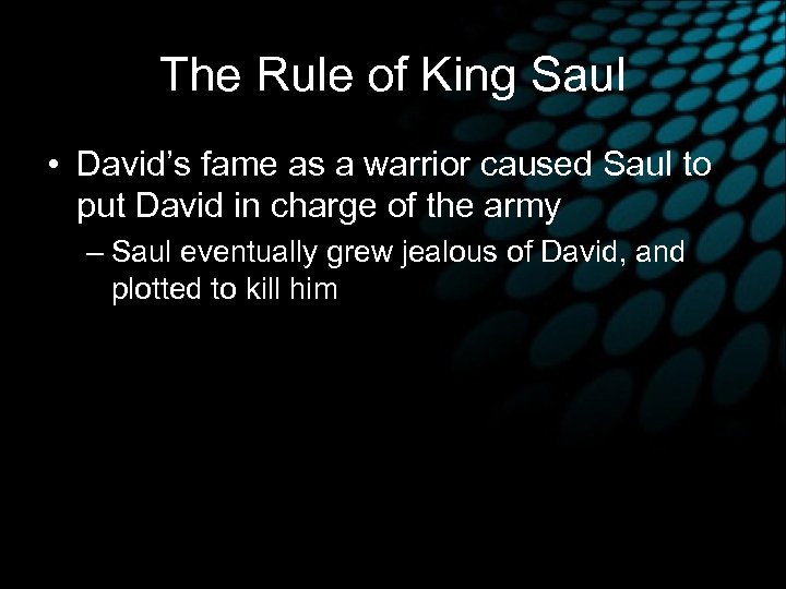 The Rule of King Saul • David's fame as a warrior caused Saul to