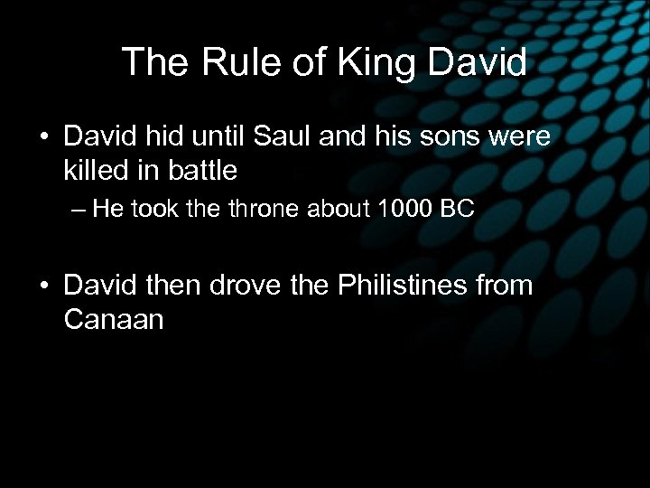 The Rule of King David • David hid until Saul and his sons were
