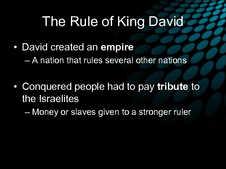 The Rule of King David • David created an empire – A nation that