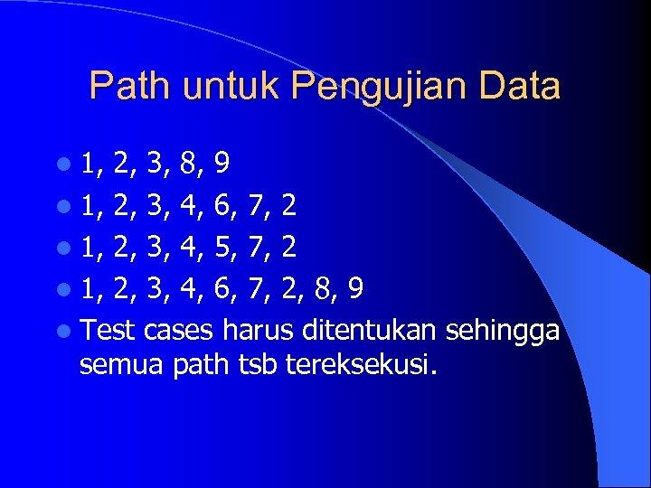 Path untuk Pengujian Data l 1, 2, 3, 8, 9 l 1, 2, 3,