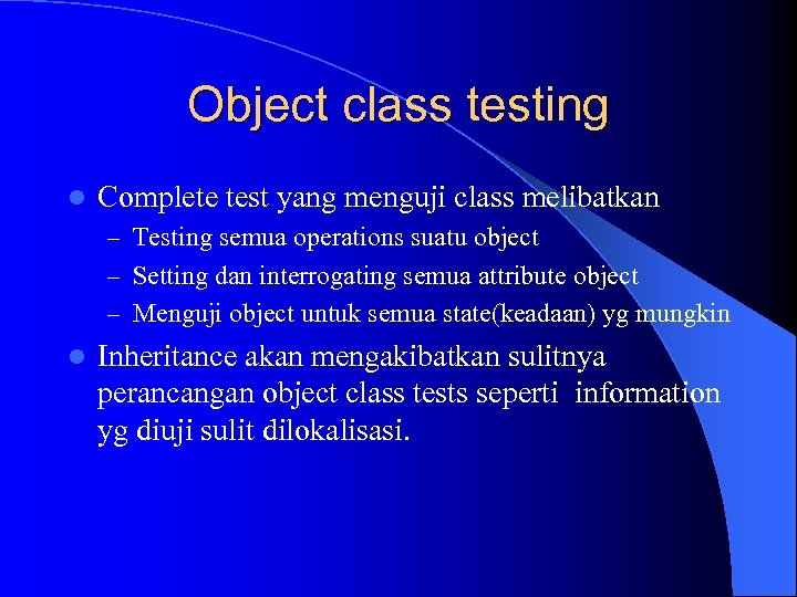 Object class testing l Complete test yang menguji class melibatkan – Testing semua operations