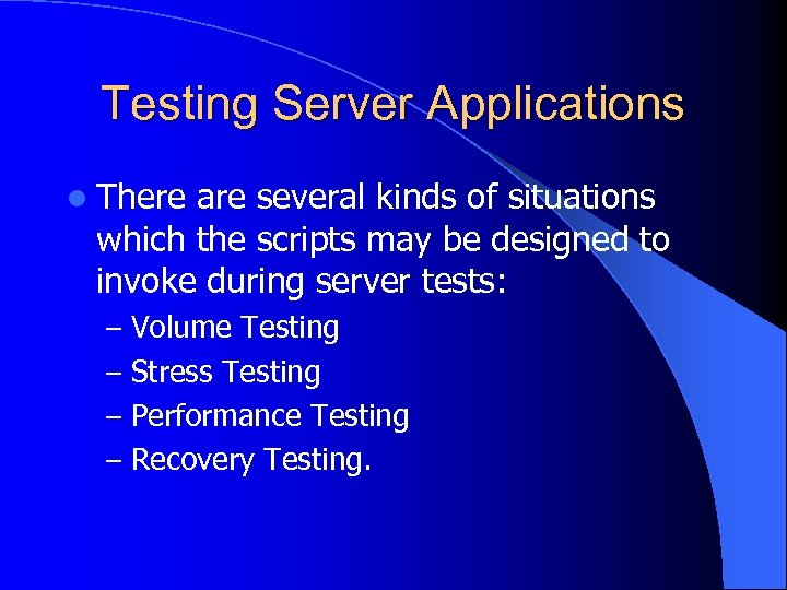 Testing Server Applications l There are several kinds of situations which the scripts may