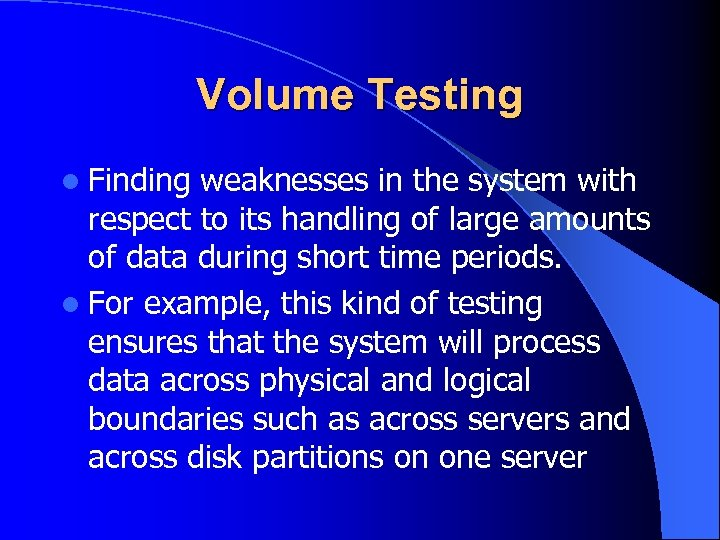 Volume Testing l Finding weaknesses in the system with respect to its handling of