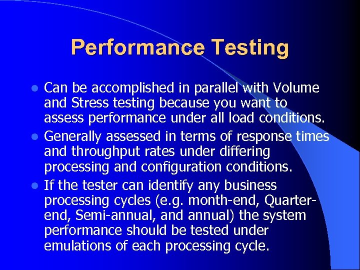 Performance Testing Can be accomplished in parallel with Volume and Stress testing because you