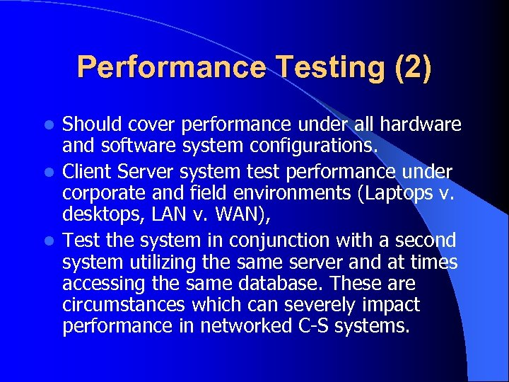 Performance Testing (2) Should cover performance under all hardware and software system configurations. l