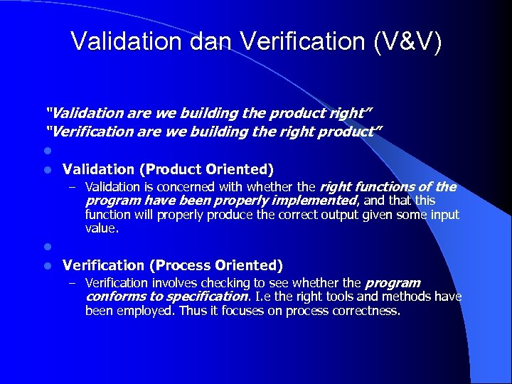"""Validation dan Verification (V&V) """"Validation are we building the product right"""" """"Verification are we"""