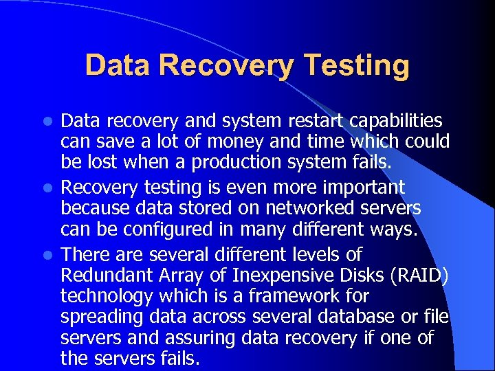 Data Recovery Testing Data recovery and system restart capabilities can save a lot of