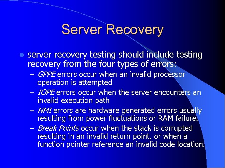 Server Recovery l server recovery testing should include testing recovery from the four types