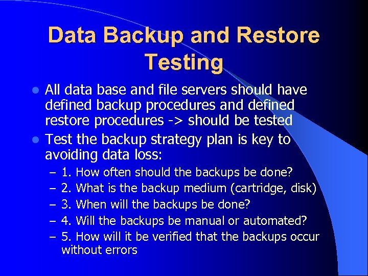 Data Backup and Restore Testing All data base and file servers should have defined