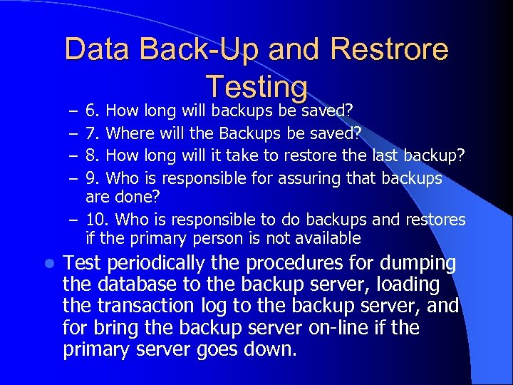 Data Back-Up and Restrore Testing 6. How long will backups be saved? 7. Where