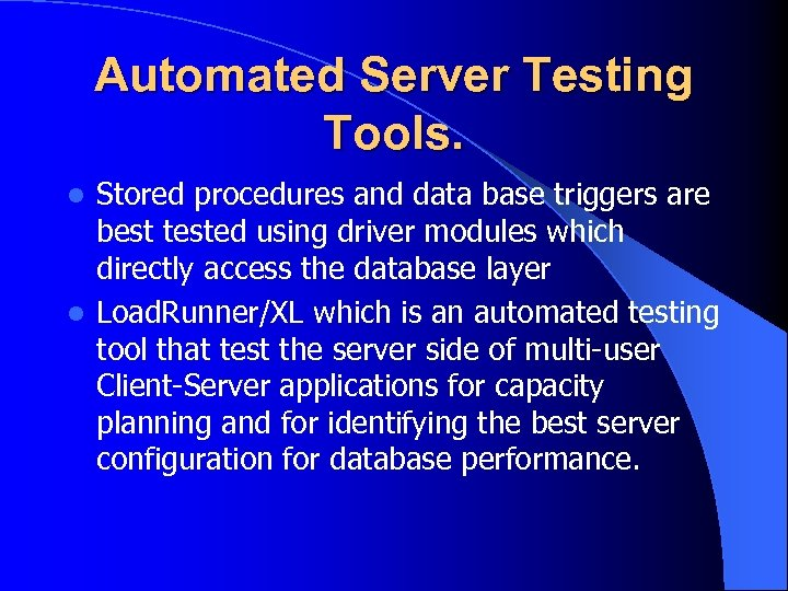 Automated Server Testing Tools. Stored procedures and data base triggers are best tested using