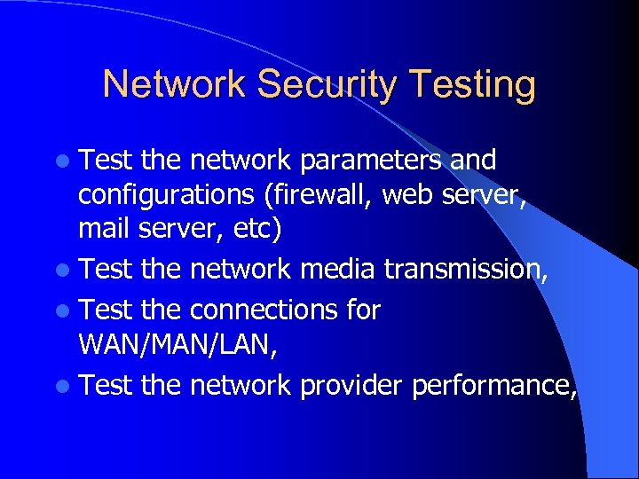 Network Security Testing l Test the network parameters and configurations (firewall, web server, mail