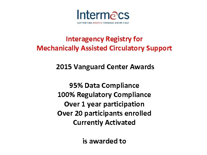 Interagency Registry for Mechanically Assisted Circulatory Support 2015 Vanguard Center Awards 95% Data Compliance