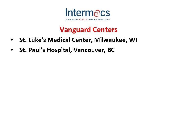 Vanguard Centers • St. Luke's Medical Center, Milwaukee, WI • St. Paul's Hospital, Vancouver,