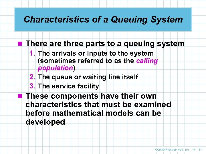 Characteristics of a Queuing System n There are three parts to a queuing system