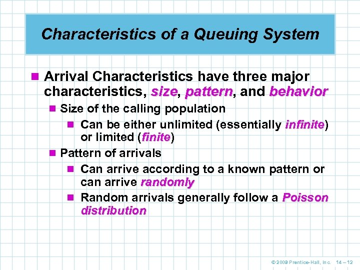 Characteristics of a Queuing System n Arrival Characteristics have three major characteristics, size, pattern,