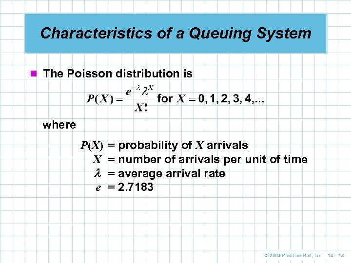 Characteristics of a Queuing System n The Poisson distribution is where P(X) = probability