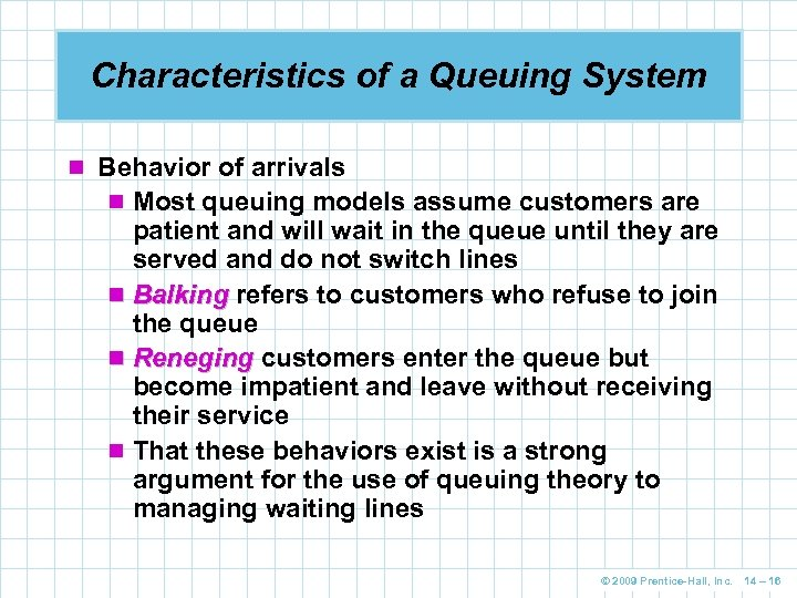 Characteristics of a Queuing System n Behavior of arrivals n Most queuing models assume