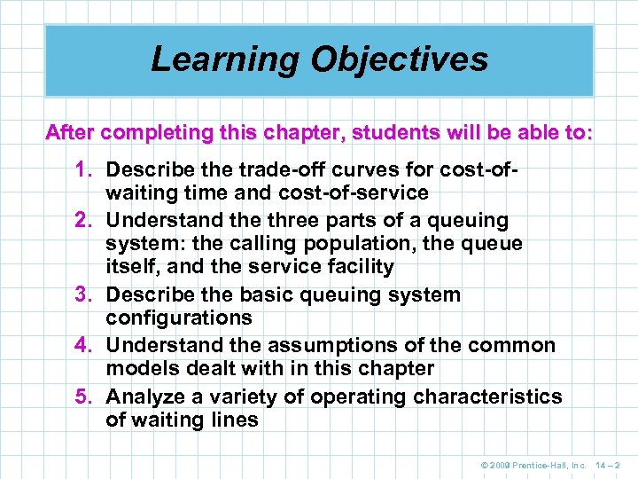 Learning Objectives After completing this chapter, students will be able to: 1. Describe the