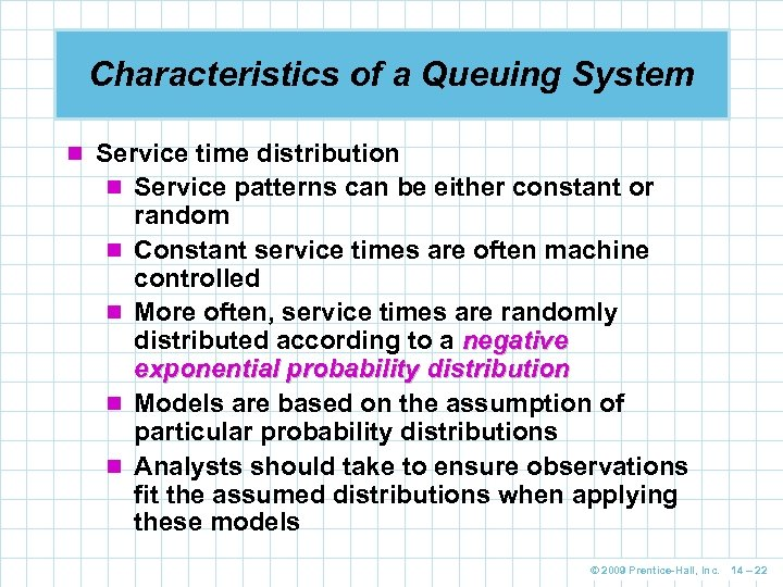 Characteristics of a Queuing System n Service time distribution n Service patterns can be