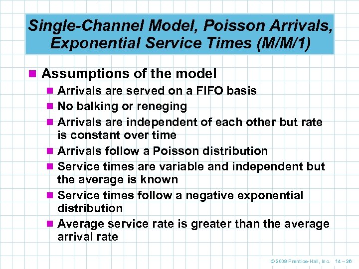Single-Channel Model, Poisson Arrivals, Exponential Service Times (M/M/1) n Assumptions of the model n