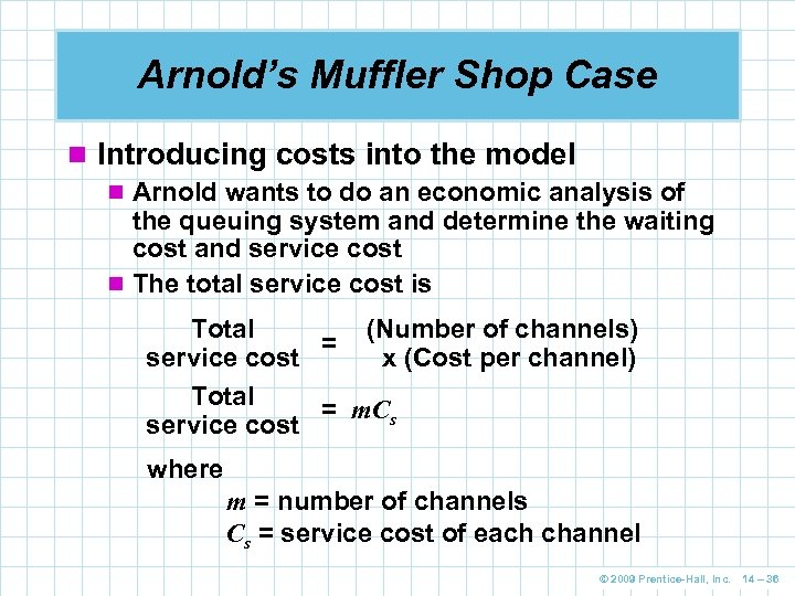 Arnold's Muffler Shop Case n Introducing costs into the model n Arnold wants to
