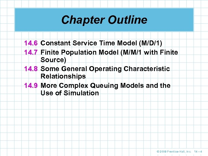 Chapter Outline 14. 6 Constant Service Time Model (M/D/1) 14. 7 Finite Population Model