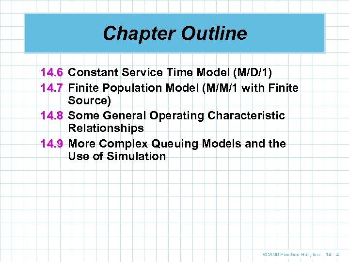 Chapter Outline 14. 6 Constant Service Time Model (M/D/1) 14. 7 Finite Population Model