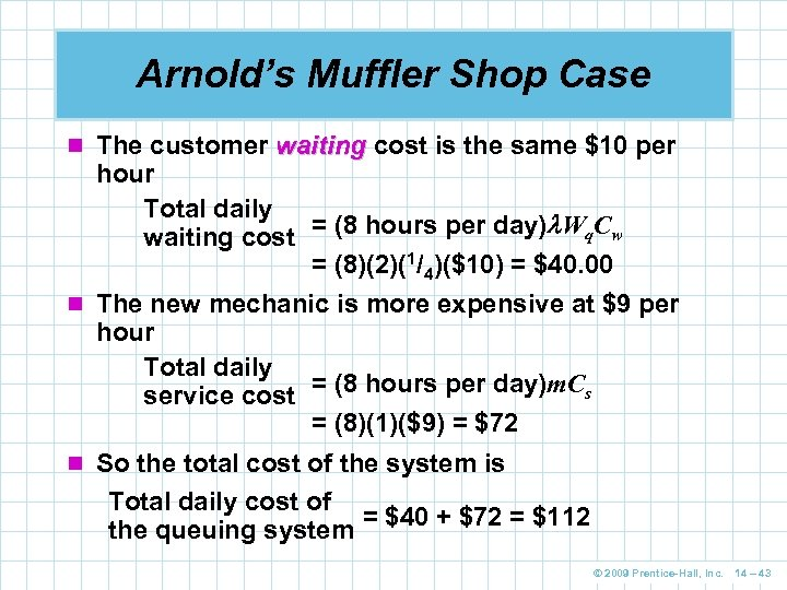 Arnold's Muffler Shop Case n The customer waiting cost is the same $10 per
