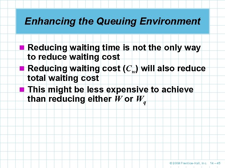 Enhancing the Queuing Environment n Reducing waiting time is not the only way to