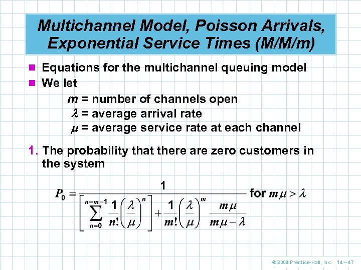 Multichannel Model, Poisson Arrivals, Exponential Service Times (M/M/m) n Equations for the multichannel queuing