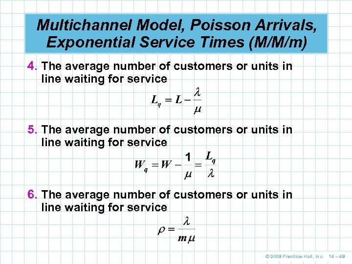 Multichannel Model, Poisson Arrivals, Exponential Service Times (M/M/m) 4. The average number of customers